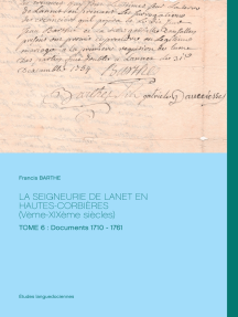 LA SEIGNEURIE DE LANET EN HAUTES-CORBIÈRES (Vème-XIXème siècles): TOME 6 : Documents 1710 - 1761