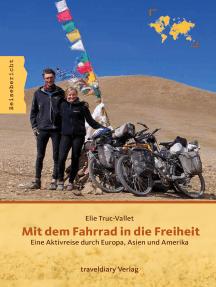 Mit dem Fahrrad in die Freiheit: Eine Aktivreise durch Europa, Asien und Amerika