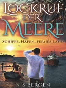 Lockruf der Meere: Schiffe, Häfen, Fernes Land