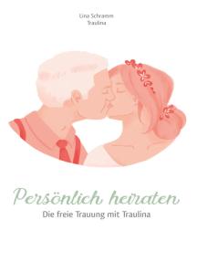 Persönlich heiraten: Die freie Trauung mit Traulina
