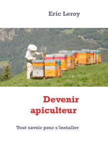 Devenir apiculteur: Tout savoir pour s'installer