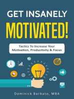 Get Insanely Motivated! Tactics To Increase Your Motivation, Productivity and Focus