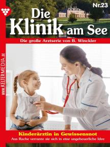 Die Klinik am See 23 – Arztroman: Kinderärztin in Gewissensnot