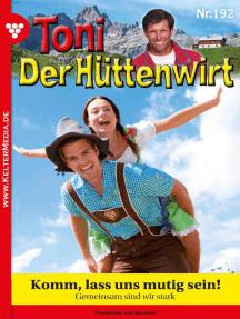 Toni der Hüttenwirt 192 – Heimatroman: Komm, lass uns mutig sein!