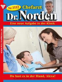 Chefarzt Dr. Norden 1112 – Arztroman: Du hast es in der Hand, Alexa!