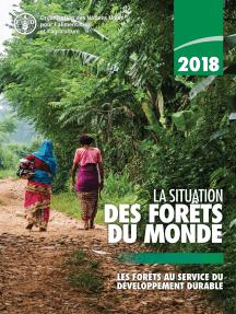 2018 La situation des forêts du monde: Les forêts au service du développement durable