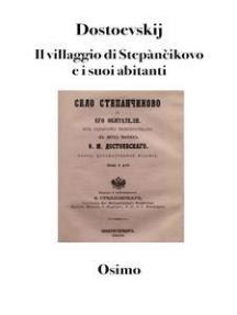 Il villaggio di Stepančikovo e i suoi abitanti: traduzione di Bruno Osimo