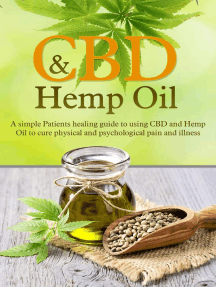 CBD and Hemp Oil: A Simple Patient's Healing Guide To Using CBD And Hemp Oil To Cure Physical And Psychological Pain And Illness