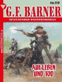 G.F. Barner 119 – Western: Auf Leben und Tod