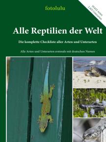 Alle Reptilien der Welt: Die komplette Checkliste aller Arten und Unterarten