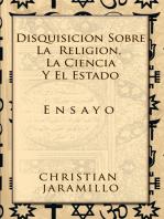 Disquisición Sobre La Religión, La Ciencia Y El Estado: Ensayo