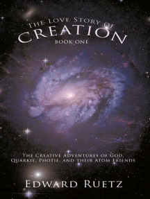 The Love Story of Creation: Book One: The Creative Adventures of God, Quarkie, Photie, and Their Atom Friends
