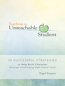 Teaching the Unteachable Student: 50 Successful Strategies to Help Build Character Amongst Challenging High School Youth