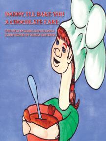 Daddy, I'll Bake You a Chocolate Cake