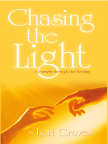 Chasing the Light: …A Journey Through the Healing