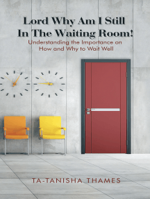 Lord, Why Am I Still in the Waiting Room?: Understanding the Importance of How and Why to Wait Well