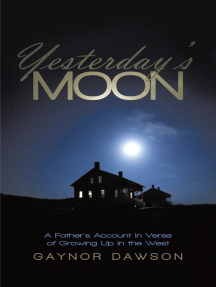 Yesterday'S Moon: A Father'S Account in Verse of Growing up in the West