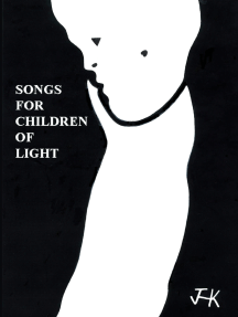 Songs for Children of Light: (Ten Albums of Lyrics)