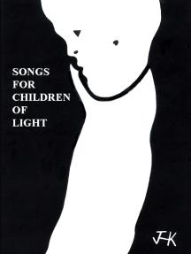 Songs for Children of Light: (Ten Albums of Lyrics)