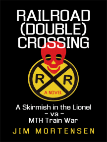 Railroad (Double) Crossing: a Novel: A Skirmish in the Lionel Vs Mth Train War