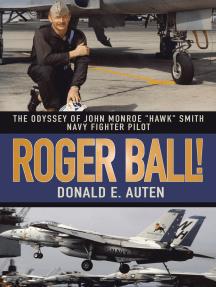 "Roger Ball!: The Odyssey of John Monroe ""Hawk"" Smith Navy Fighter Pilot"