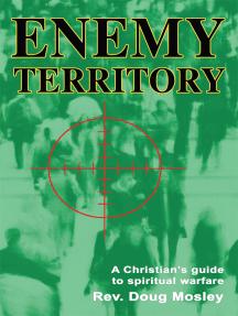 Enemy Territory: A Christianýs Guide to Spiritual Warfare