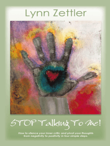 Stop Talking to Me: How to Silence Your Inner Critic and Pivot Your Thoughts from Negativity to Positivity in Four Simple Steps.