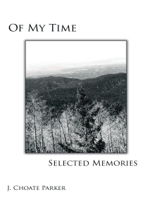 Of My Time: Selected Memories: Through a Collection of Prose, Poetry, Photos, Art, and a Musical Composition
