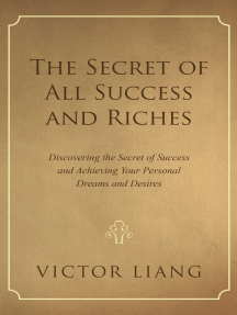 The Secret of All Success and Riches: Discovering the Secret of Success and Achieving Your Personal Dreams and Desires