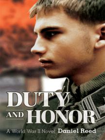 Duty and Honor: A World War Ii Novel
