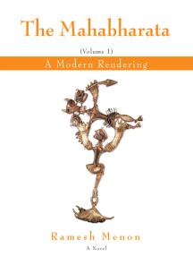 The Mahabharata: A Modern Rendering, Vol 1