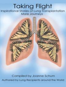 Taking Flight: Inspirational Stories of Lung Transplantation More Journeys