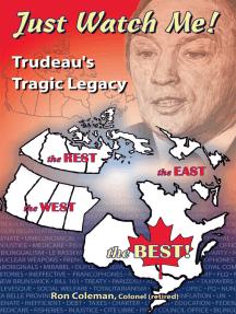 Just Watch Me- Trudeau's Tragic Legacy