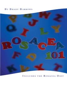 Rosacea 101: Includes the Rosacea Diet