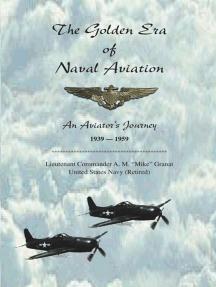 The Golden Era of Naval Aviation: An Aviator's Journey, 1939-1959