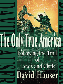 The Only True America: Following the Trail of Lewis and Clark