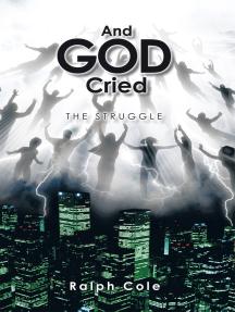 And God Cried: The Struggle