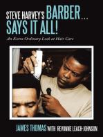 Steve Harvey's Barber . . . Says It All!: An Extra Ordinary Look at Hair Care