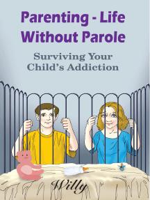 Parenting - Life Without Parole: Surviving Your Child's Addiction