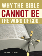 Why the Bible Cannot Be the Word of God.