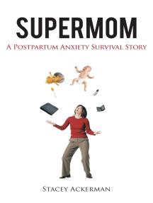 Supermom: A Postpartum Anxiety Survival Story