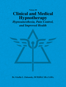 Volume Iii Clinical and Medical Hypnotherapy: Hypnoanesthesia, Pain Control, and Improved Health