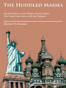 The Huddled Masses: Jewish History in the Former Soviet Union: First-Hand Interviews with the Émigrés