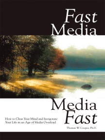 Fast Media, Media Fast: How to Clear Your Mind and Invigorate Your Life in an Age of Media Overload