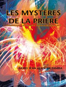 Les Mysteres De La Priere: Comprendre Les Secrets D'une Priere Efficace