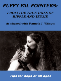 Puppy Pal Pointers: From the True Tails of Ripple and Jessie