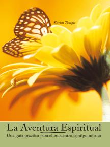 La Aventura Espiritual: Una Guía Practica Para El Encuentro Contigo Mismo