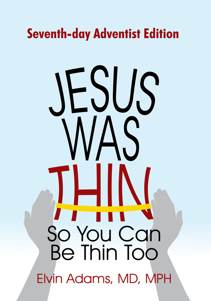 Jesus Was Thin so You Can Be Thin Too by Elvin Adams - Read Online