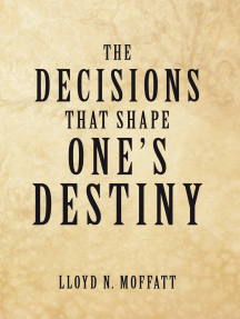 The Decisions That Shape One's Destiny: Find Your True Purpose, Passion and Destiny in Life.