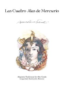Las Cuatro Alas De Mercurio: Alquimia Tradicional De Alto Grado. Longevidad, Iluminación, Bienestar